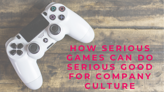 How Serious Games Can Do Serious Good For Company Culture