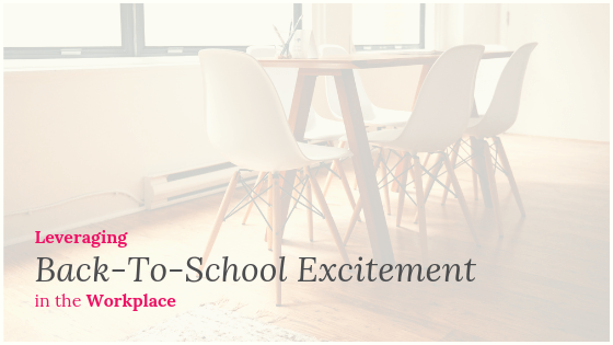 Leveraging Back-To-School Excitement in the Workplace