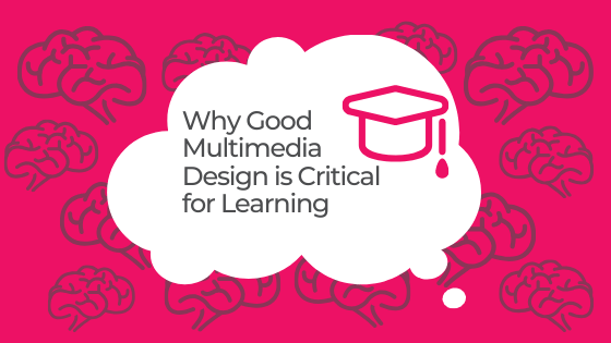 Why Good Multimedia Design Is Critical For Learning