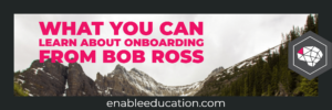 Header: What You Can Learn About Onboarding From Bob Ross
