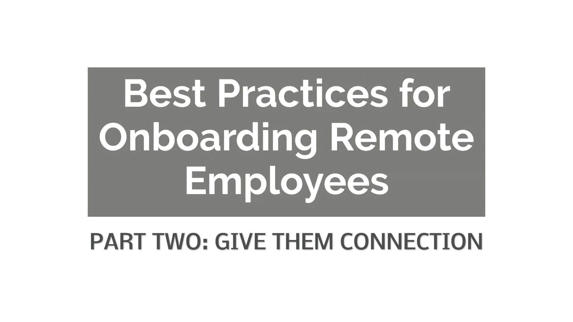 Onboarding new employees remotely: Giving connection